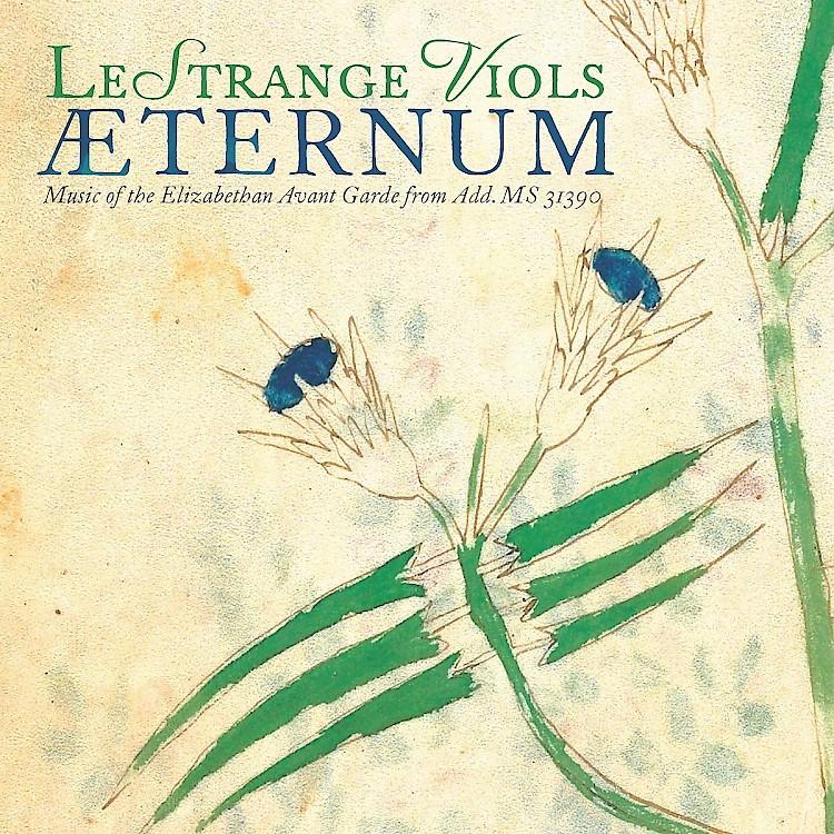 LeStrange Viols: Æternum - Music of the Elizabethan Avant